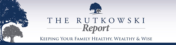 The Rutkowski Report. Keeping your family healthy, wealthy and wise.