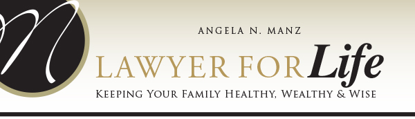 Angela N. Manz. Lawyer for Life - Keeping Your Family Healthy, Wealthy and Wise